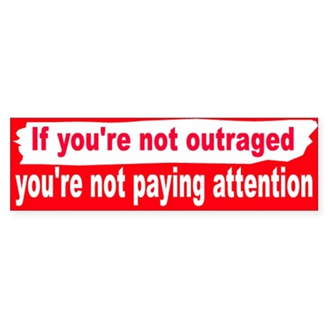 outraged... Bumper Sticker