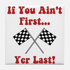 If You Ain't First, Yer Last! Tile Coaster