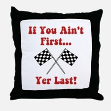 If You Ain't First, Yer Last! Throw Pillow
