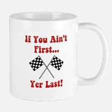 If You Ain't First, Yer Last! Mug
