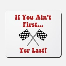 If You Ain't First, Yer Last! Mousepad