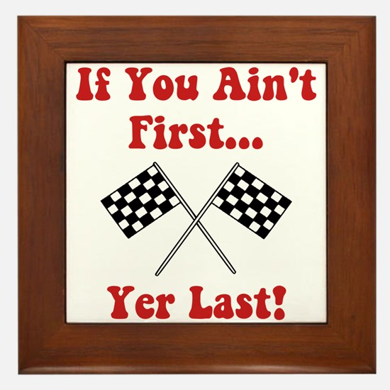 If You Ain't First, Yer Last! Framed Tile