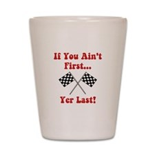If You Ain't First, Yer Last! Shot Glass