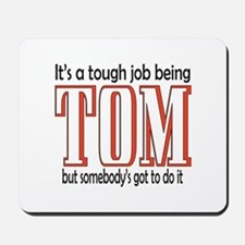 Tough being Tom Mousepad