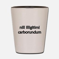 """Nill Illigitimi Carborundum"" Shot Glass"