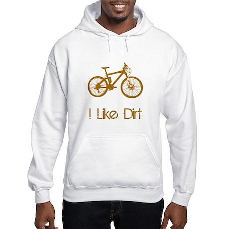 I Like Dirt Hooded Sweatshirt