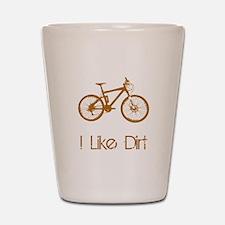 I Like Dirt Shot Glass