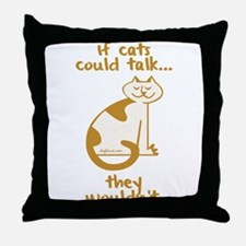 If Cats Could Talk Throw Pillow