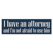 I Have An Attorney Bumper Bumper Sticker