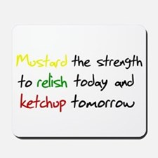 Mustard the strength to relis Mousepad