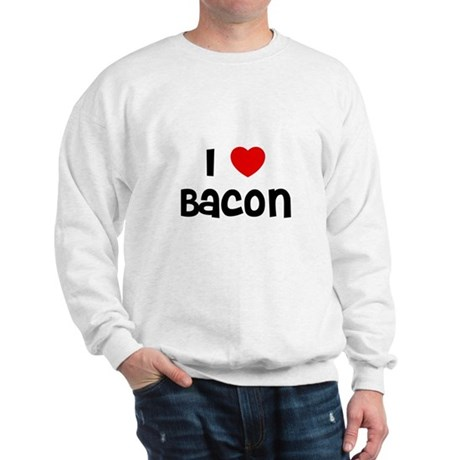 I * Bacon Sweatshirt