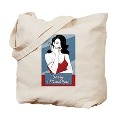 Sorry, I missed you. Tote Bag