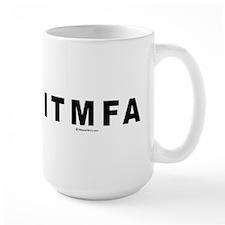 ITMFA (Impeach The Mother Fucker Already) - Mug