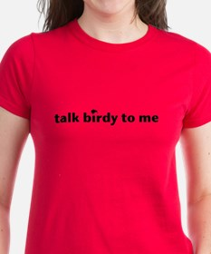 talk birdy to me Tee