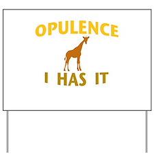 OPULENCE I HAS IT Yard Sign
