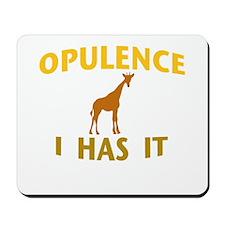 OPULENCE I HAS IT Mousepad