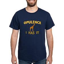 OPULENCE I HAS IT T-Shirt