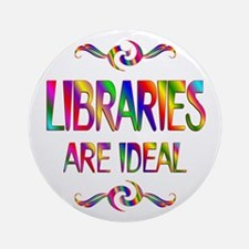 Libraries are Ideal Ornament (Round)