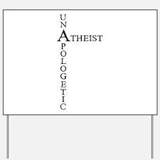 Unapologetic Atheist Yard Sign