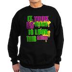 It took 86 years to look this Sweatshirt (dark)