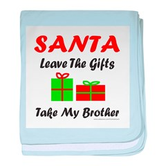 SANTA TAKE MY BROTHER baby blanket