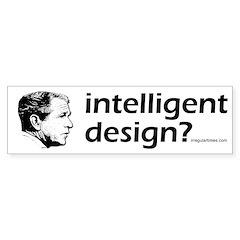 Bush: Intelligent Design bumper sticker
