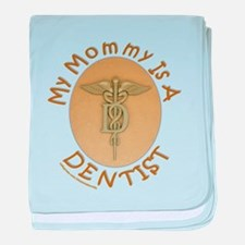 MY MOMMY IS A DENTIST baby blanket