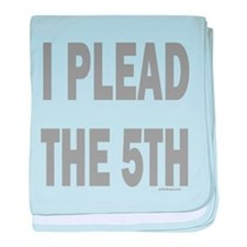 I PLEAD THE 5TH/FIFTH baby blanket