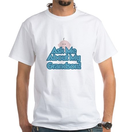 Ask Me About My Grandson White T-Shirt