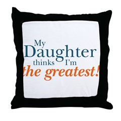 My Daughter Thinks Throw Pillow