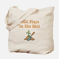 Still Plays In The Dirt Tote Bag