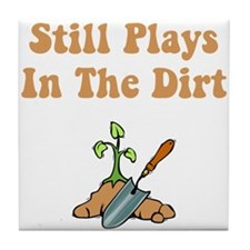 Still Plays In The Dirt Tile Coaster