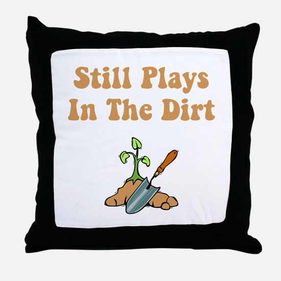 Still Plays In The Dirt Throw Pillow