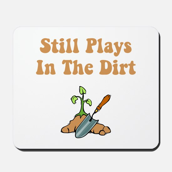 Still Plays In The Dirt Mousepad