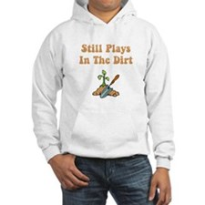 Still Plays In The Dirt Hoodie