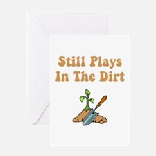 Still Plays In The Dirt Greeting Card