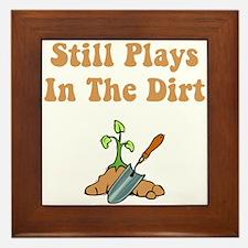 Still Plays In The Dirt Framed Tile