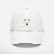 Still Plays In The Dirt Baseball Baseball Cap