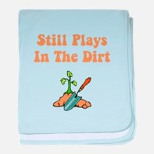 Still Plays In The Dirt baby blanket