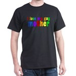 I Love My Gay Mother Dark T-Shirt