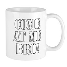 Come At Me Bro! Mug