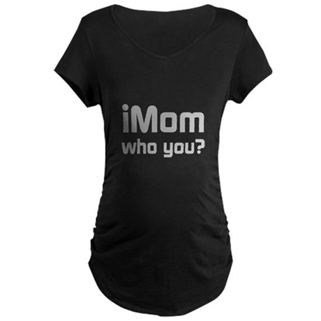 iMom Who You? Maternity Dark T-Shirt