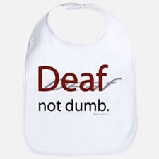 Deaf, Not Dumb Bib