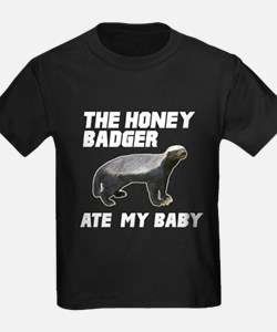 The Honey Badger Ate My Baby T