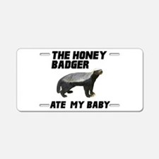 The Honey Badger Ate My Baby Aluminum License Plat