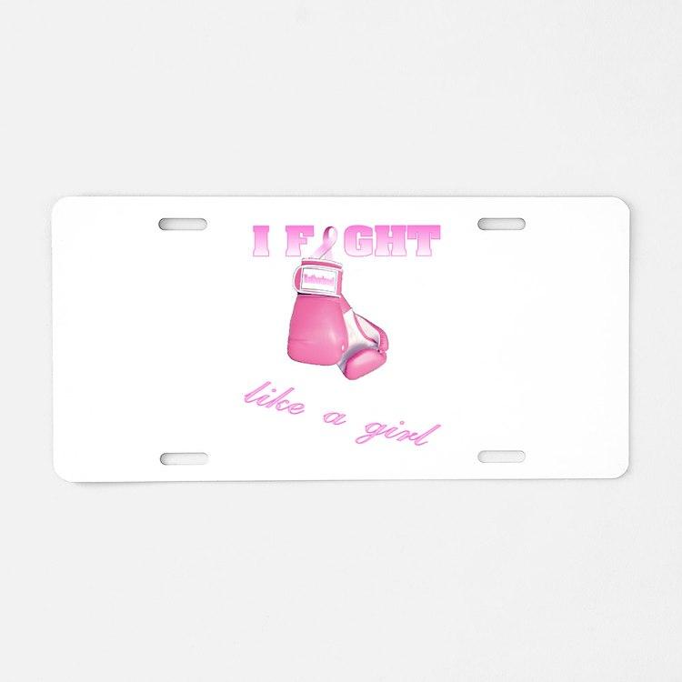 I fight Like a Girl Breast Ca Aluminum License Pla
