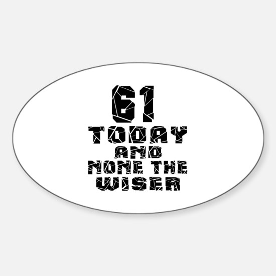 61 Today And None The Wiser Sticker (Oval)