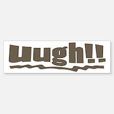 Uugh ugh Slang Bumper Bumper Bumper Sticker