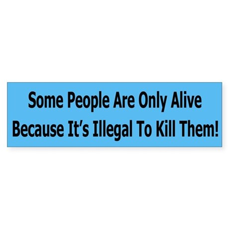Some People Are Only Alive Bumper Sticker
