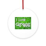 I Love Grass Ornament (Round)
